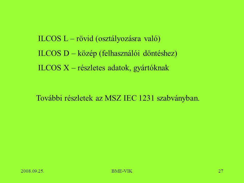 2008.09.25.BME-VIK27 ILCOS L – rövid (osztályozásra való) ILCOS D – közép (felhasználói döntéshez) ILCOS X – részletes adatok, gyártóknak További részletek az MSZ IEC 1231 szabványban.