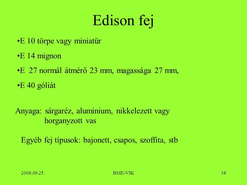 2008.09.25.BME-VIK38 Edison fej E 10 törpe vagy miniatür E 14 mignon E 27 normál átmérő 23 mm, magassága 27 mm, E 40 góliát Anyaga: sárgaréz, aluminium, nikkelezett vagy horganyzott vas Egyéb fej típusok: bajonett, csapos, szoffita, stb