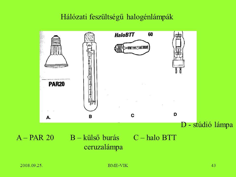 2008.09.25.BME-VIK43 Hálózati feszültségű halogénlámpák A – PAR 20B – külső burás ceruzalámpa C – halo BTT D - stúdió lámpa