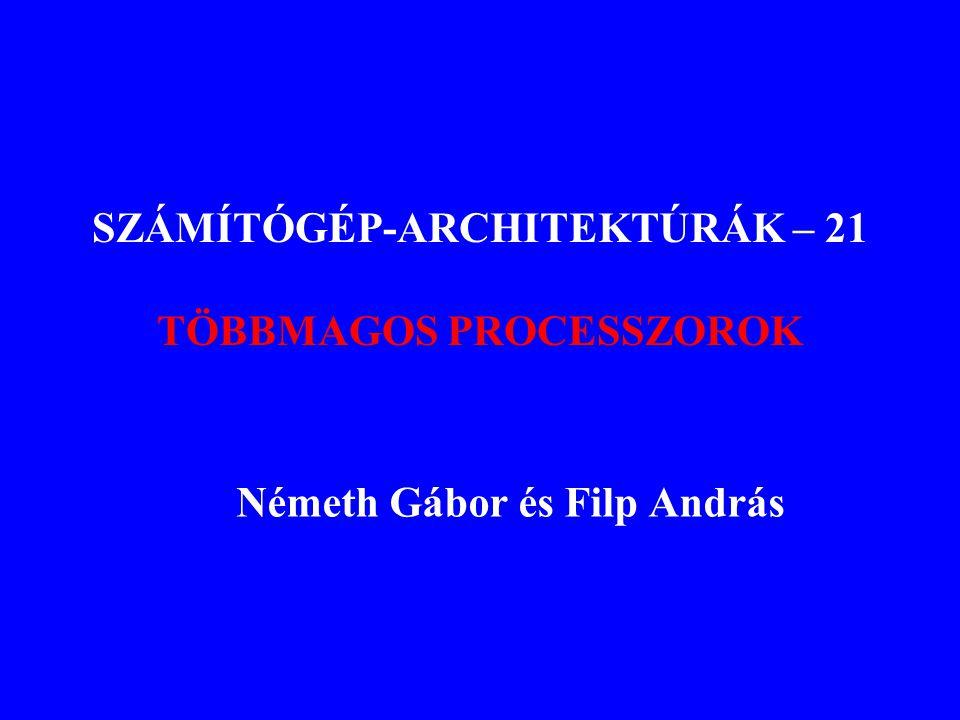 2009Németh Gábor: Számítógép-architektúrák32 PENTIUM - 6 Pentium II XEON –Javított multiprocesszor támogatás –2 Mbyte L2 cache a lapkán Celeron –Olcsóbb, műanyag tokozás –128 Kbyte L2 cache Pentium III –Streaming SIMD kiterjesztés (SSE) –128 bites regiszterek –Lebegőpontos vektor adattípus Pentium III Xeon –Javított cache