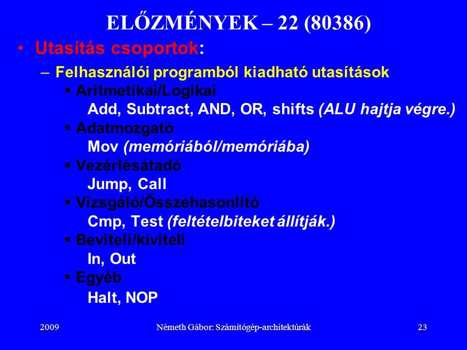 2009Németh Gábor: Számítógép-architektúrák23 ELŐZMÉNYEK – 22 (80386) Utasítás csoportok: –Felhasználói programból kiadható utasítások  Aritmetikai/Lo