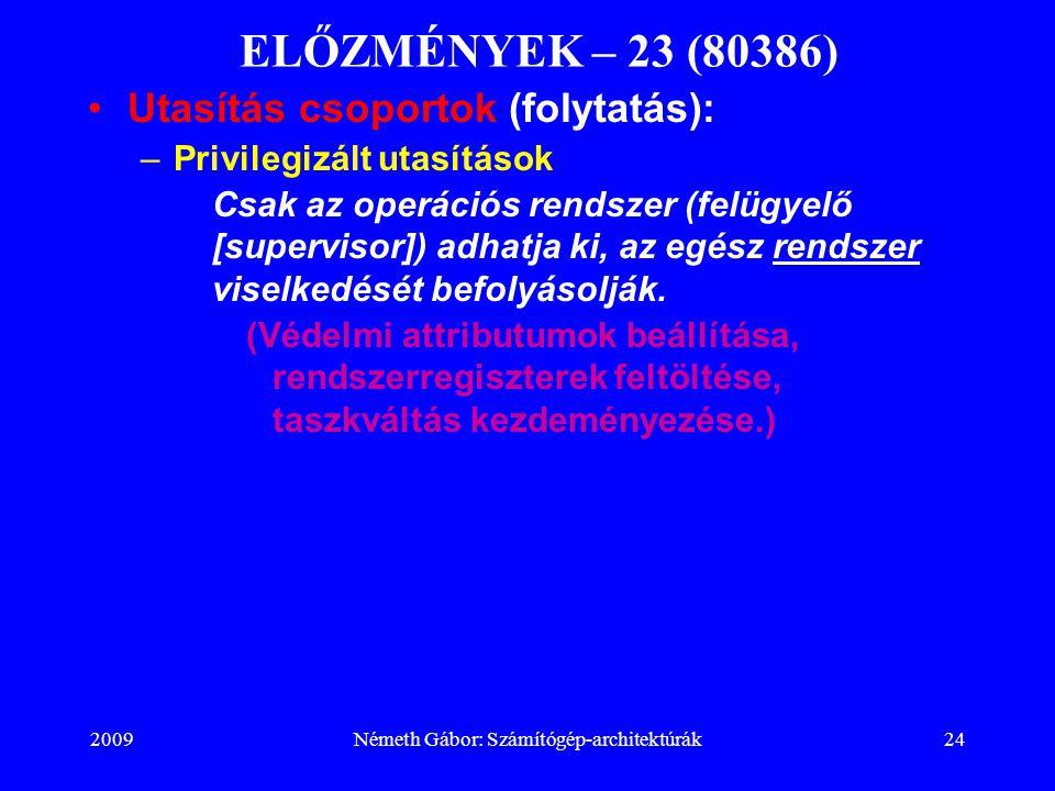 2009Németh Gábor: Számítógép-architektúrák24 ELŐZMÉNYEK – 23 (80386) Utasítás csoportok (folytatás): –Privilegizált utasítások Csak az operációs rends