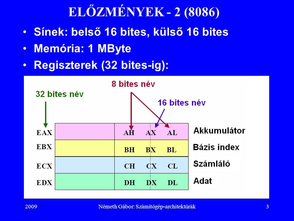 2009Németh Gábor: Számítógép-architektúrák4 ELŐZMÉNYEK - 3 (8086) Szegmensregiszterek (FS, GS csak a 32 bites processzorokban): VÉDELEM: A processzor minden utasítás végrehajtása- kor ellenőrzi, hogy az utasításokat és az ope- randusokat a megfele- lő helyekről (kódszeg- mensből, illetve az adatszegmensből, de pl.