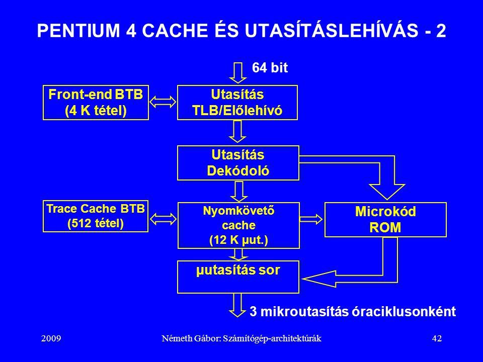 2009Németh Gábor: Számítógép-architektúrák42 PENTIUM 4 CACHE ÉS UTASÍTÁSLEHÍVÁS - 2 Front-end BTB (4 K tétel) Utasítás TLB/Előlehívó Utasítás Dekódoló