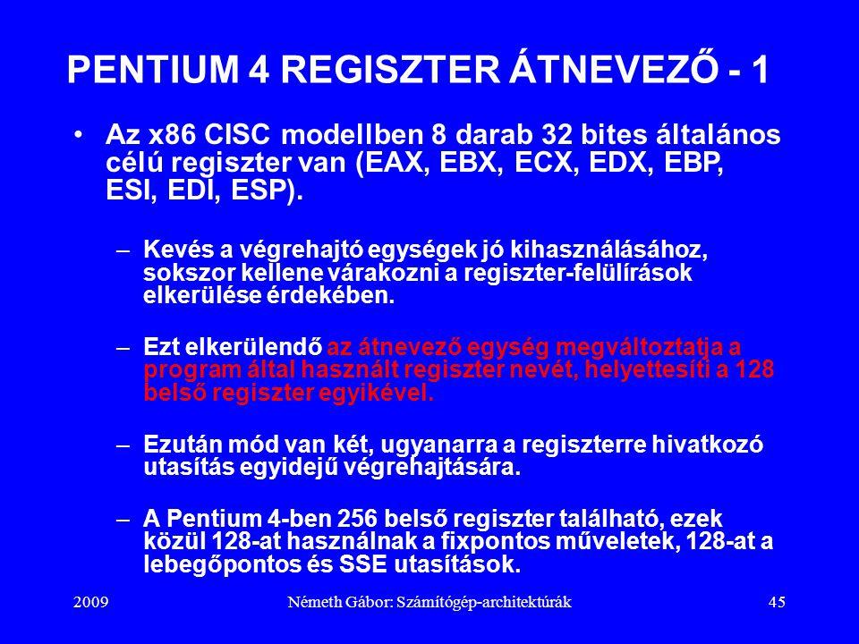 2009Németh Gábor: Számítógép-architektúrák45 PENTIUM 4 REGISZTER ÁTNEVEZŐ - 1 Az x86 CISC modellben 8 darab 32 bites általános célú regiszter van (EAX