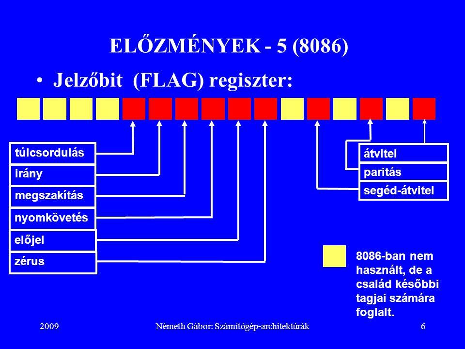 2009Németh Gábor: Számítógép-architektúrák6 ELŐZMÉNYEK - 5 (8086) 8086-ban nem használt, de a család későbbi tagjai számára foglalt. túlcsordulás irán