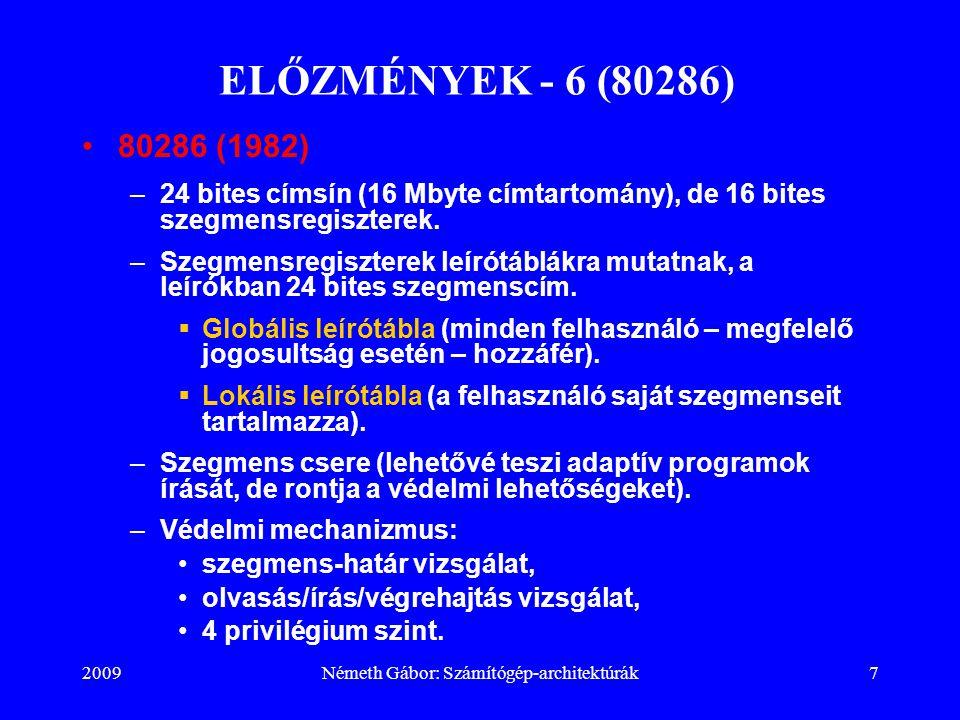 2009Németh Gábor: Számítógép-architektúrák7 ELŐZMÉNYEK - 6 (80286) 80286 (1982) –24 bites címsín (16 Mbyte címtartomány), de 16 bites szegmensregiszte