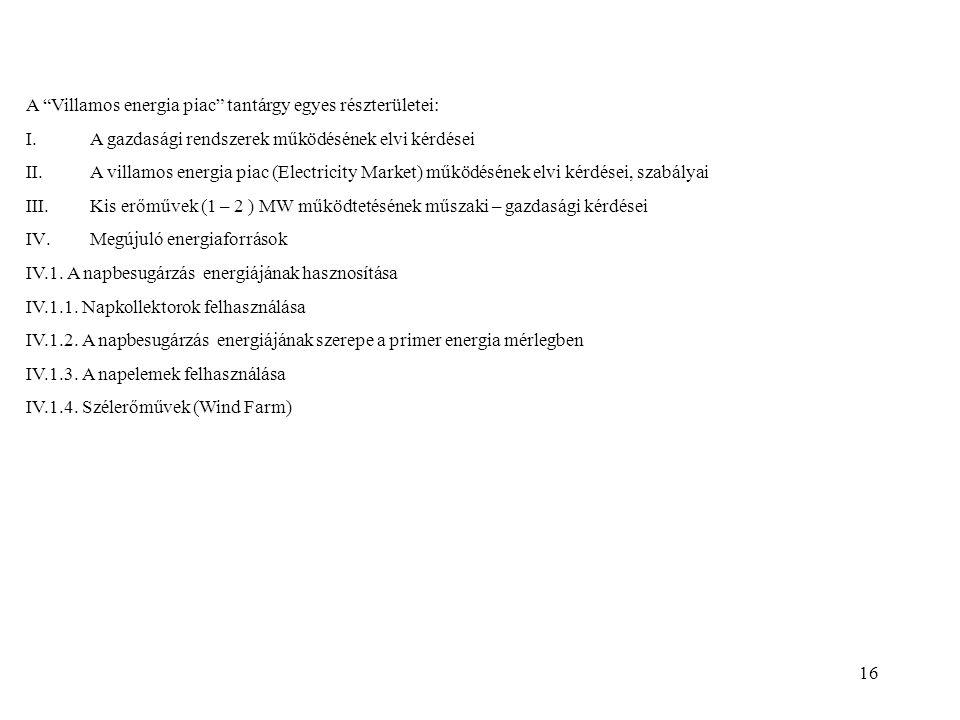 """16 A """"Villamos energia piac"""" tantárgy egyes részterületei: I.A gazdasági rendszerek működésének elvi kérdései II.A villamos energia piac (Electricity"""