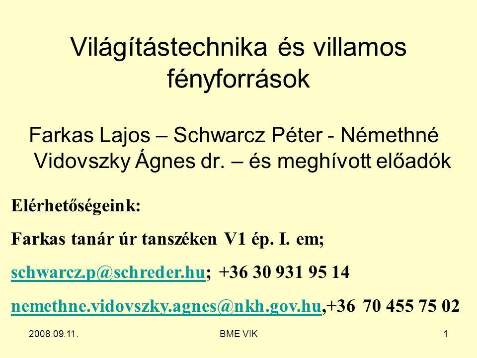 2008.09.11.BME VIK1 Világítástechnika és villamos fényforrások Farkas Lajos – Schwarcz Péter - Némethné Vidovszky Ágnes dr. – és meghívott előadók Elé