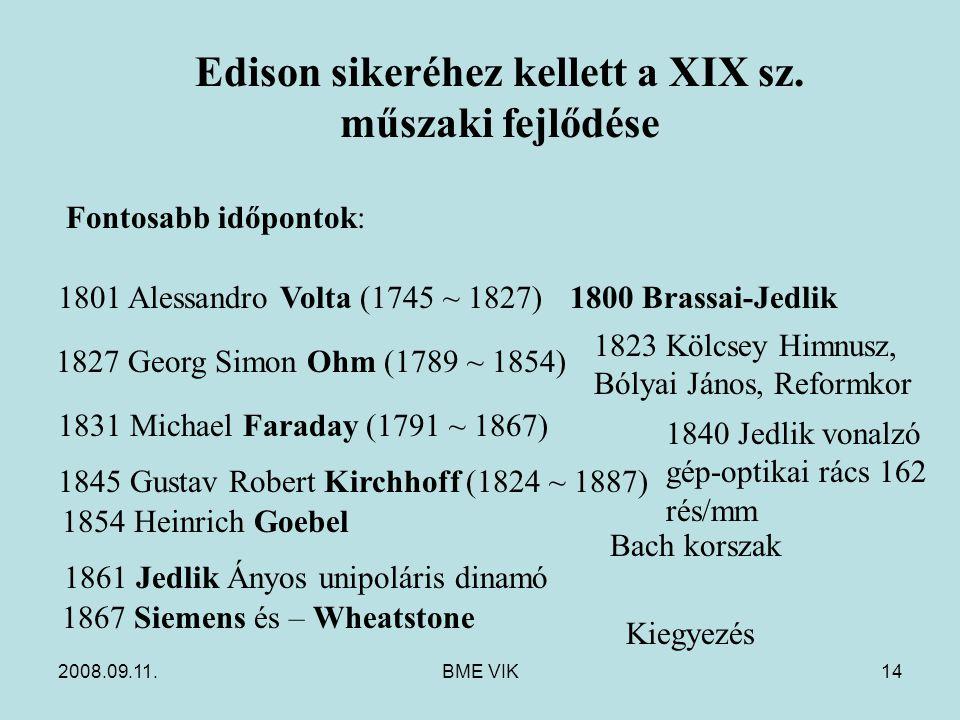 2008.09.11.BME VIK14 Edison sikeréhez kellett a XIX sz. műszaki fejlődése Fontosabb időpontok: 1801 Alessandro Volta (1745 ~ 1827) 1827 Georg Simon Oh