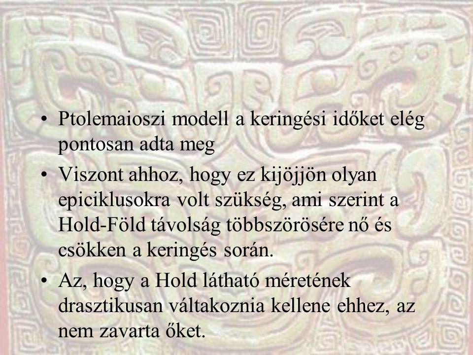 Ptolemaioszi modell a keringési időket elég pontosan adta meg Viszont ahhoz, hogy ez kijöjjön olyan epiciklusokra volt szükség, ami szerint a Hold-Föl