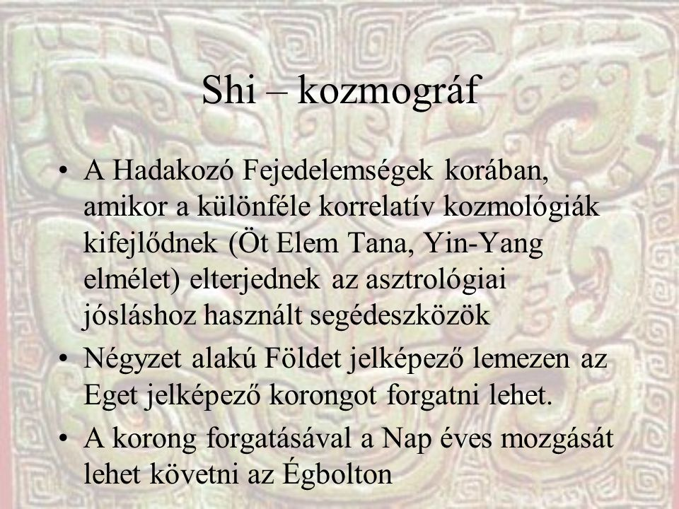 Shi – kozmográf A Hadakozó Fejedelemségek korában, amikor a különféle korrelatív kozmológiák kifejlődnek (Öt Elem Tana, Yin-Yang elmélet) elterjednek
