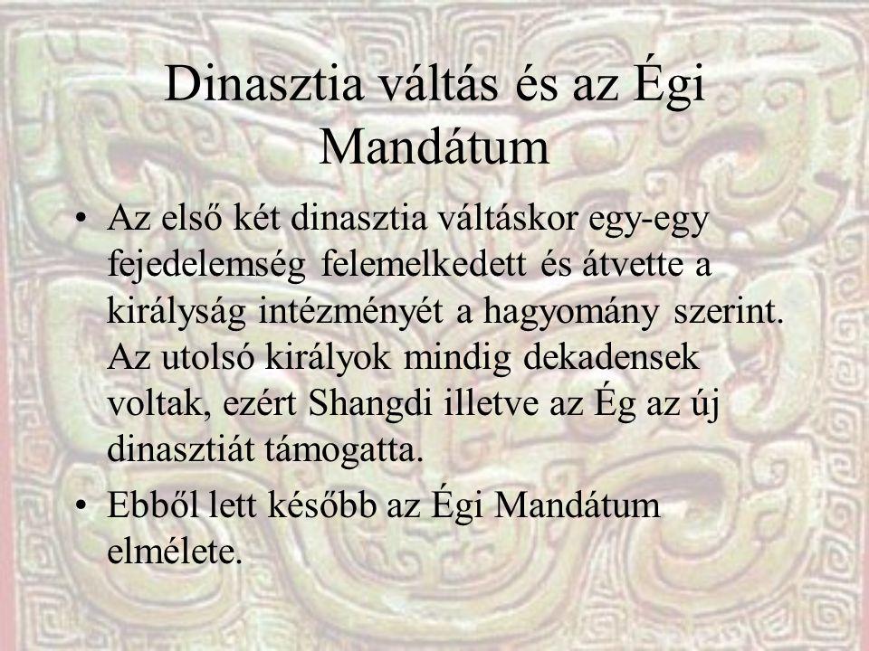 Dinasztia váltás és az Égi Mandátum Az első két dinasztia váltáskor egy-egy fejedelemség felemelkedett és átvette a királyság intézményét a hagyomány