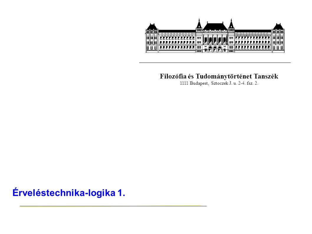 Filozófia és Tudománytörténet Tanszék 1111 Budapest, Sztoczek J. u. 2-4. fsz. 2. Érveléstechnika-logika 1.