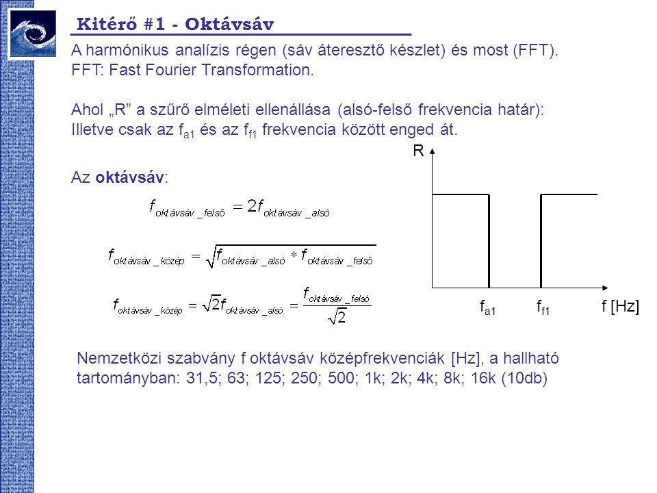 """Kitérő #1 - Oktávsáv A harmónikus analízis régen (sáv áteresztő készlet) és most (FFT). FFT: Fast Fourier Transformation. Ahol """"R"""" a szűrő elméleti el"""