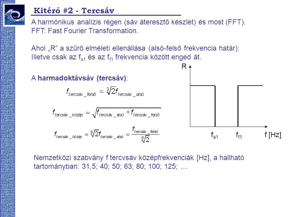 """Kitérő #2 - Tercsáv A harmónikus analízis régen (sáv áteresztő készlet) és most (FFT). FFT: Fast Fourier Transformation. Ahol """"R"""" a szűrő elméleti ell"""