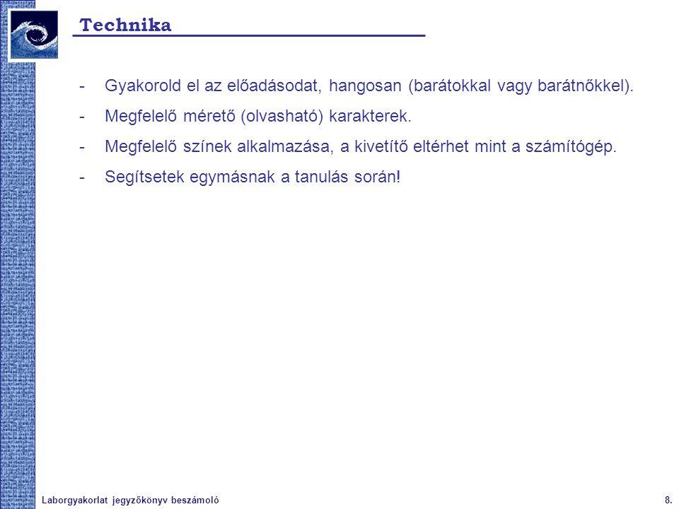 8.Laborgyakorlat jegyzőkönyv beszámoló Technika -Gyakorold el az előadásodat, hangosan (barátokkal vagy barátnőkkel). -Megfelelő mérető (olvasható) ka