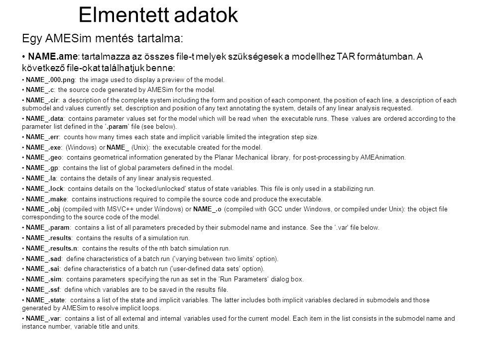 Egy AMESim mentés tartalma: NAME.ame: tartalmazza az összes file-t melyek szükségesek a modellhez TAR formátumban. A következő file-okat találhatjuk b