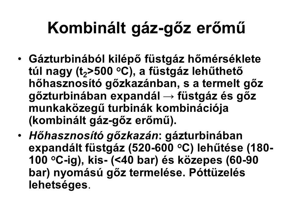Kombinált gáz-gőz erőmű Gázturbinából kilépő füstgáz hőmérséklete túl nagy (t 2 >500 o C), a füstgáz lehűthető hőhasznosító gőzkazánban, s a termelt g