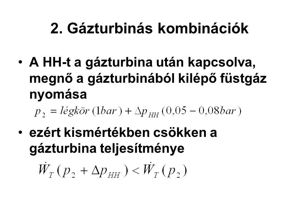2. Gázturbinás kombinációk A HH-t a gázturbina után kapcsolva, megnő a gázturbinából kilépő füstgáz nyomása ezért kismértékben csökken a gázturbina te