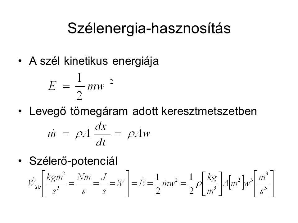 Szélenergia-hasznosítás A szél kinetikus energiája Levegő tömegáram adott keresztmetszetben Szélerő-potenciál