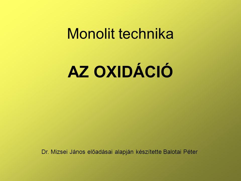22 Monolit technika - Oxidáció Oxidréteg növekedése atmoszferikus vízgőzben Vastagabb oxid nő Nem mindig jó, hogy gyorsan nő az oxid H 2 O molekula maradhat (elforralt víz) (100 perc alatt 1000°- on kb.