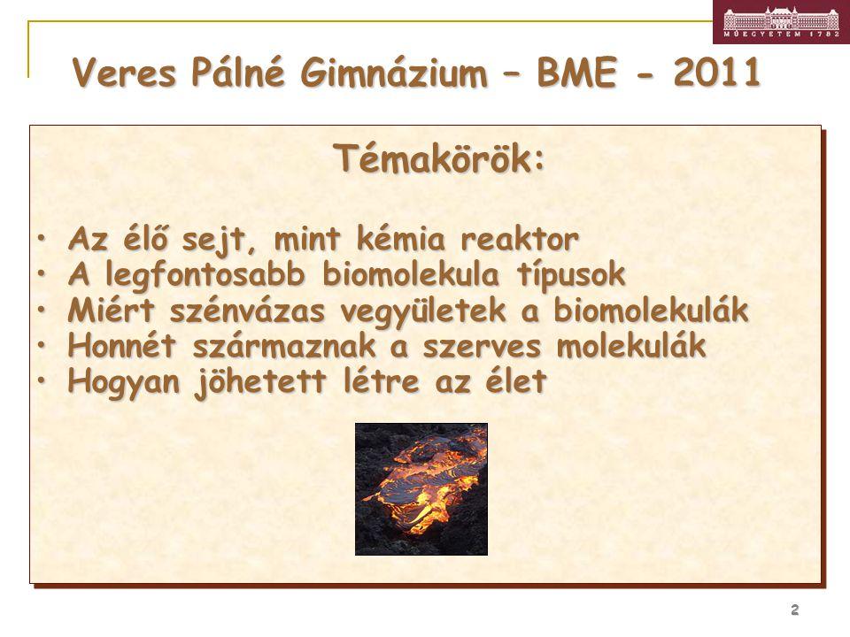 2 Veres Pálné Gimnázium – BME - 2011 Témakörök: Az élő sejt, mint kémia reaktorAz élő sejt, mint kémia reaktor A legfontosabb biomolekula típusokA leg