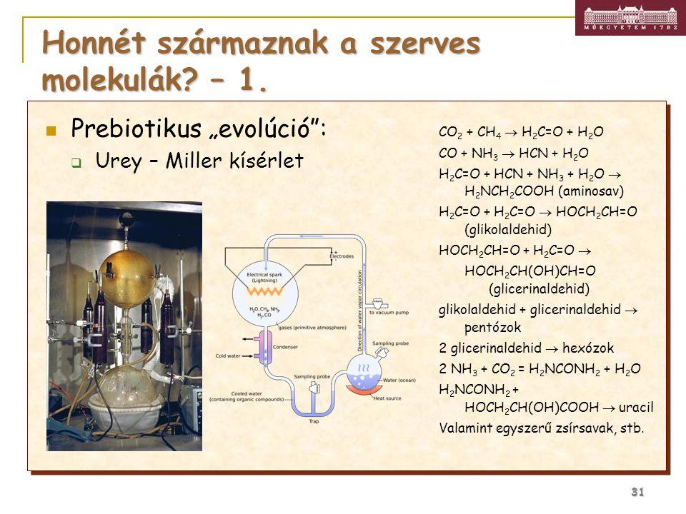 """31 Honnét származnak a szerves molekulák? – 1. Prebiotikus """"evolúció"""":  Urey – Miller kísérlet CO 2 + CH 4  H 2 C=O + H 2 O CO + NH 3  HCN + H 2 O"""