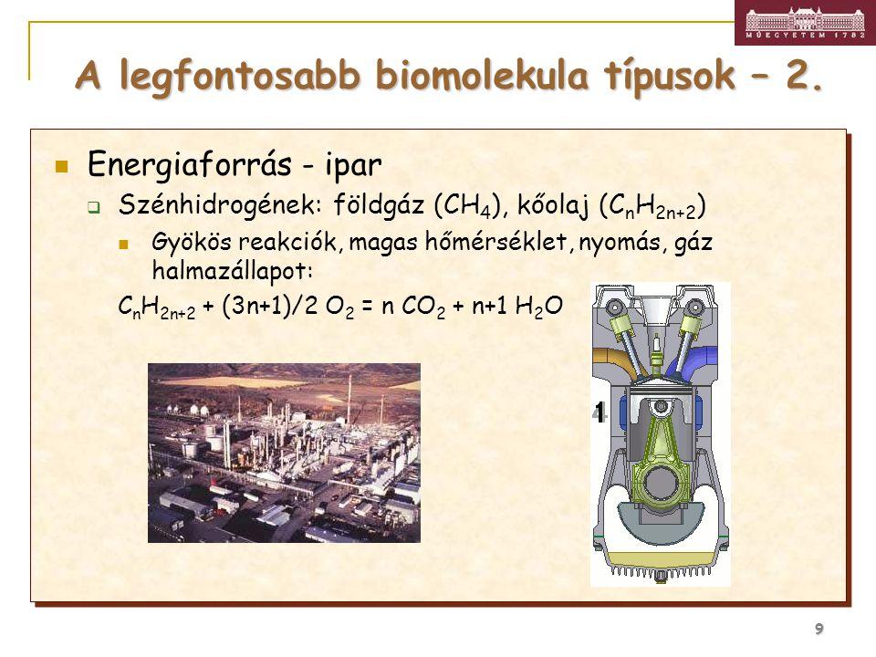 9 Energiaforrás - ipar  Szénhidrogének: földgáz (CH 4 ), kőolaj (C n H 2n+2 ) Gyökös reakciók, magas hőmérséklet, nyomás, gáz halmazállapot: C n H 2n