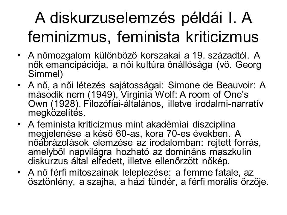 A diskurzuselemzés példái I. A feminizmus, feminista kriticizmus A nőmozgalom különböző korszakai a 19. századtól. A nők emancipációja, a női kultúra