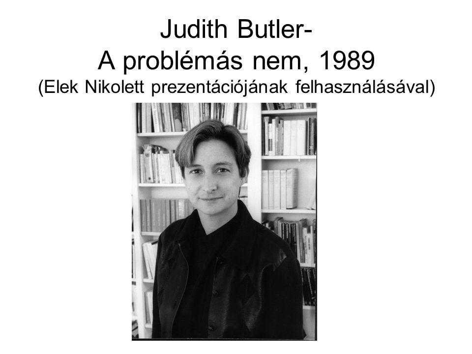 Judith Butler- A problémás nem, 1989 (Elek Nikolett prezentációjának felhasználásával)