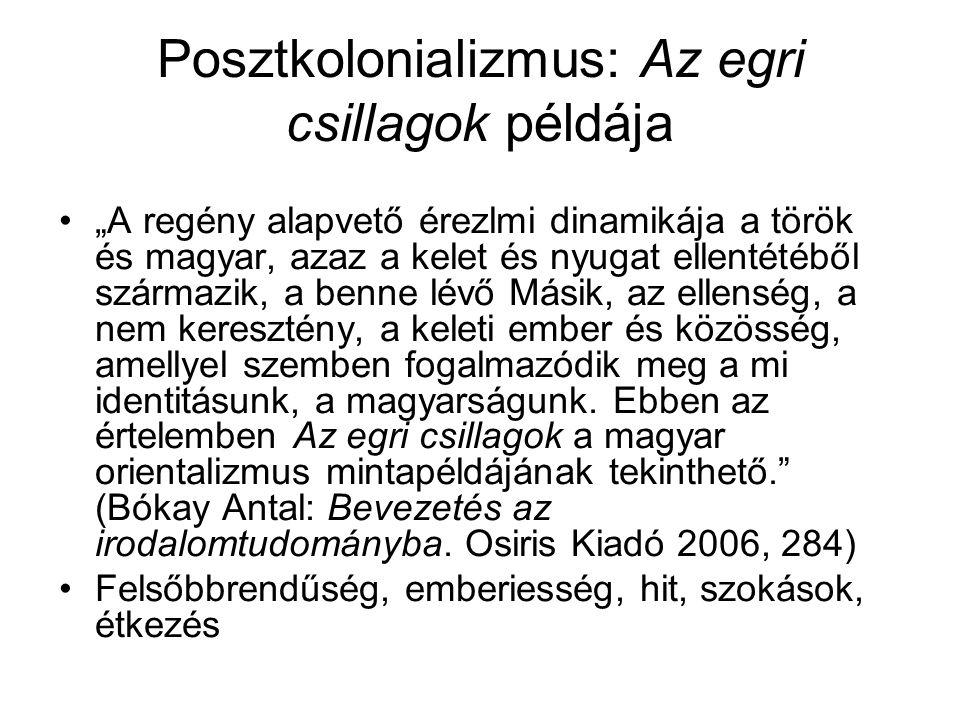 """Posztkolonializmus: Az egri csillagok példája """"A regény alapvető érezlmi dinamikája a török és magyar, azaz a kelet és nyugat ellentétéből származik,"""