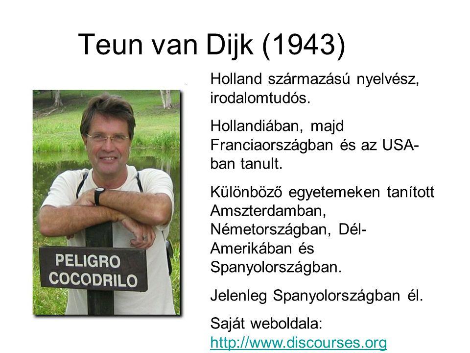 Teun van Dijk (1943) Holland származású nyelvész, irodalomtudós. Hollandiában, majd Franciaországban és az USA- ban tanult. Különböző egyetemeken taní