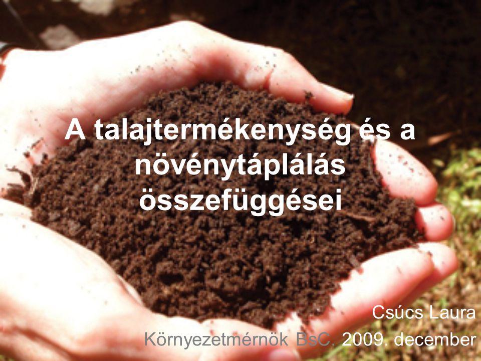 Bevezetés Kultúrnövényeink, a szén és oxigén kivételével, melyet leveleiken keresztül a levegőből vesznek fel, minden táplálékukat gyökereik segítségével a talajból nyerik.