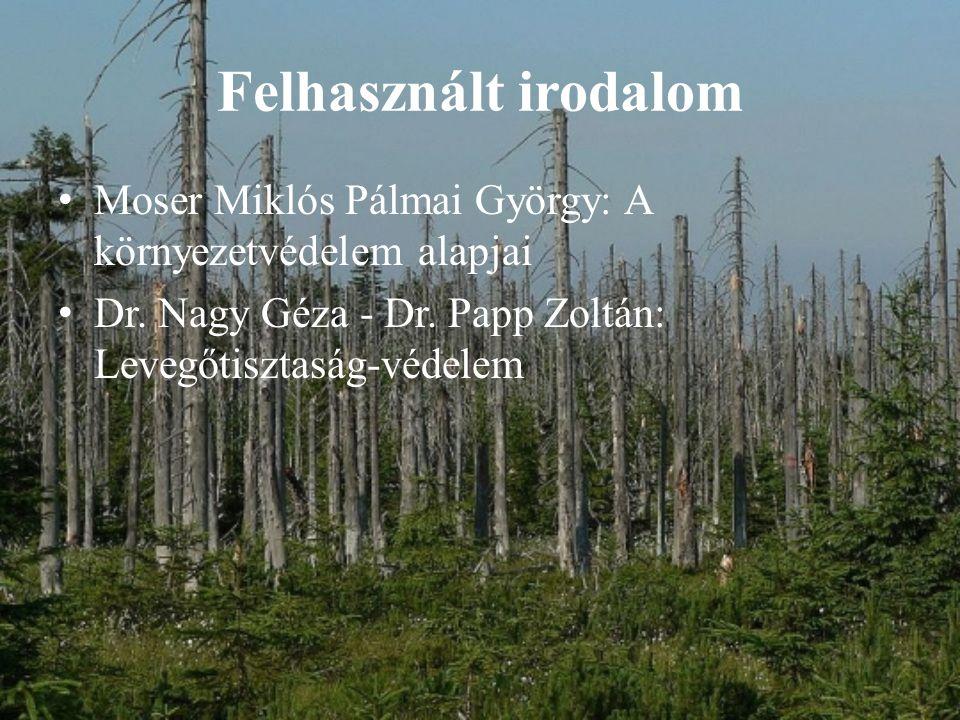 Felhasznált irodalom Moser Miklós Pálmai György: A környezetvédelem alapjai Dr.