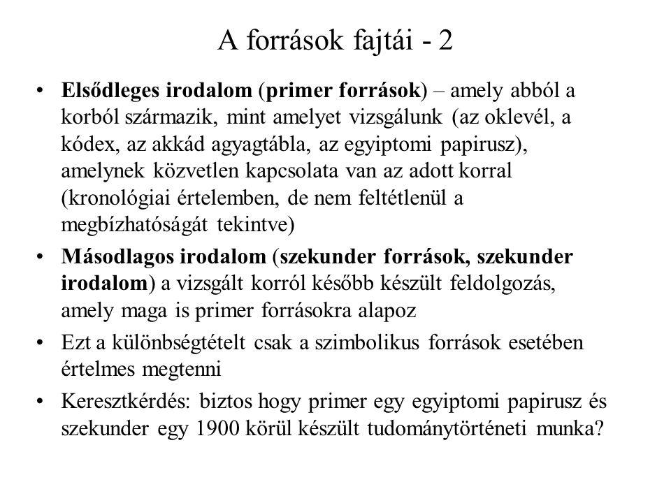 A források fajtái - 2 Elsődleges irodalom (primer források) – amely abból a korból származik, mint amelyet vizsgálunk (az oklevél, a kódex, az akkád a