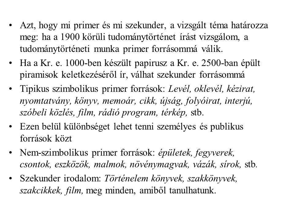 Azt, hogy mi primer és mi szekunder, a vizsgált téma határozza meg: ha a 1900 körüli tudománytörténet írást vizsgálom, a tudománytörténeti munka prime