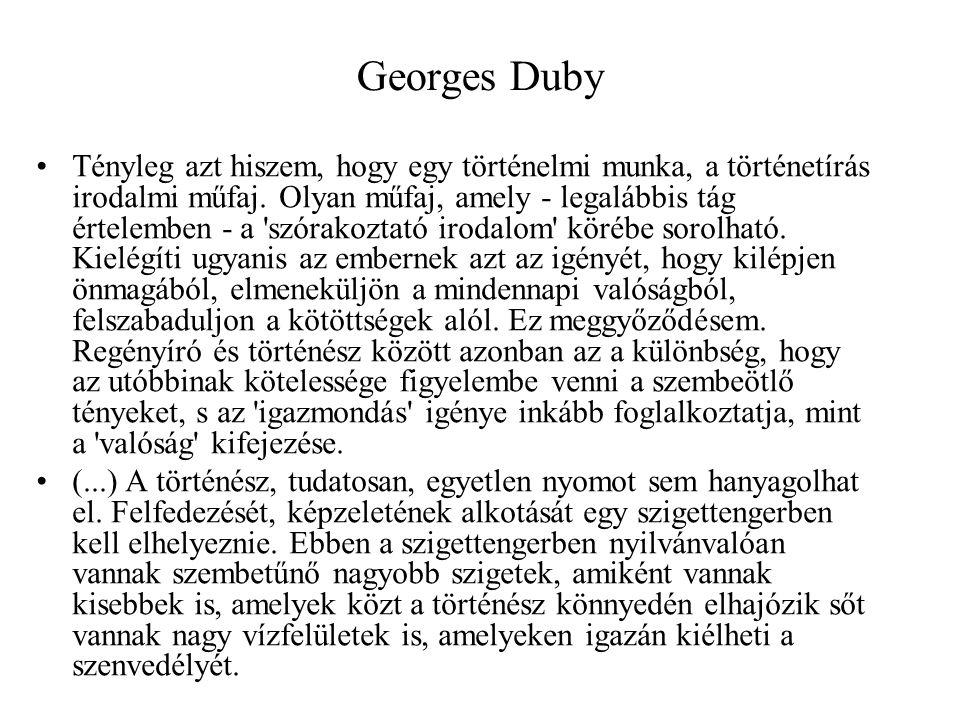 Georges Duby Tényleg azt hiszem, hogy egy történelmi munka, a történetírás irodalmi műfaj. Olyan műfaj, amely - legalábbis tág értelemben - a 'szórako