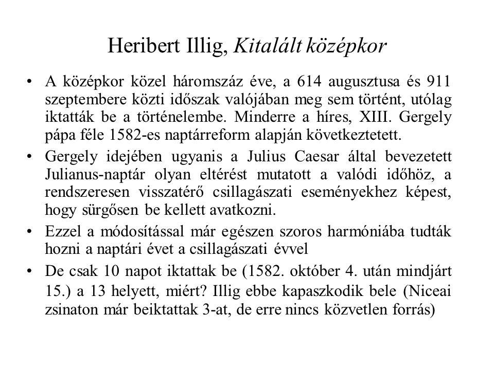 Heribert Illig, Kitalált középkor A középkor közel háromszáz éve, a 614 augusztusa és 911 szeptembere közti időszak valójában meg sem történt, utólag