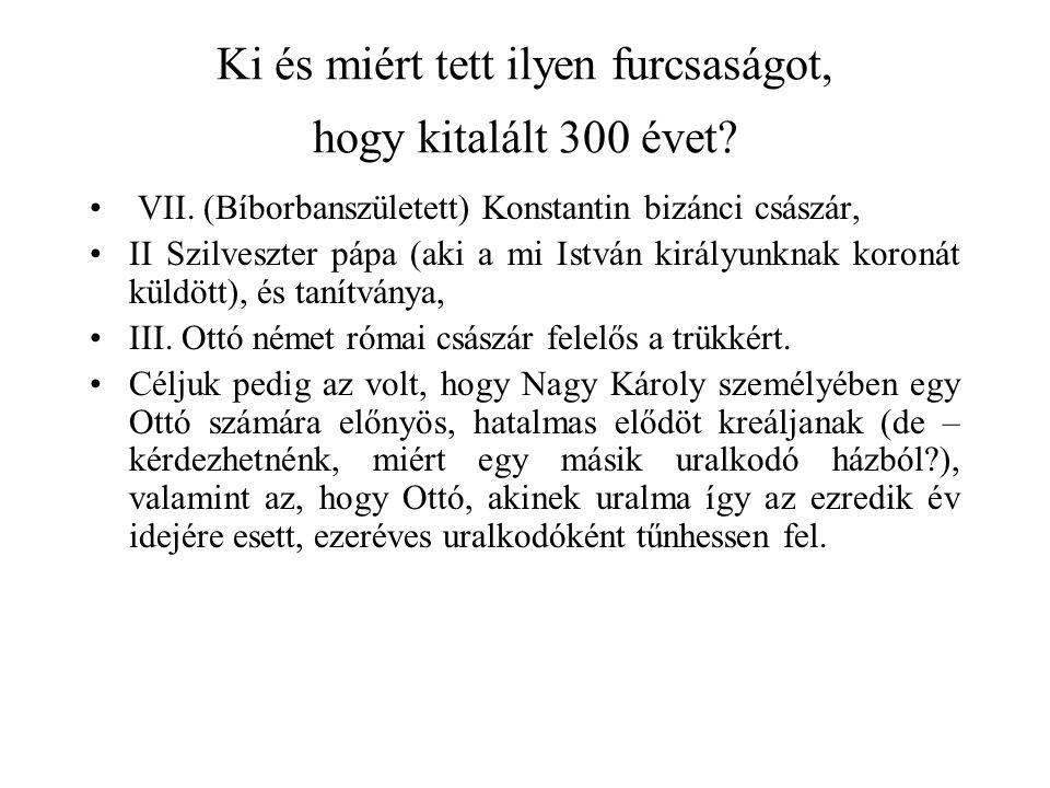 Ki és miért tett ilyen furcsaságot, hogy kitalált 300 évet? VII. (Bíborbanszületett) Konstantin bizánci császár, II Szilveszter pápa (aki a mi István