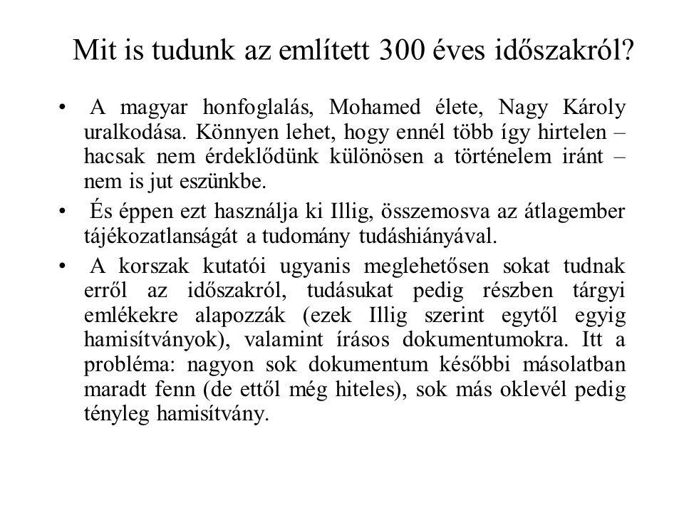 Mit is tudunk az említett 300 éves időszakról? A magyar honfoglalás, Mohamed élete, Nagy Károly uralkodása. Könnyen lehet, hogy ennél több így hirtele