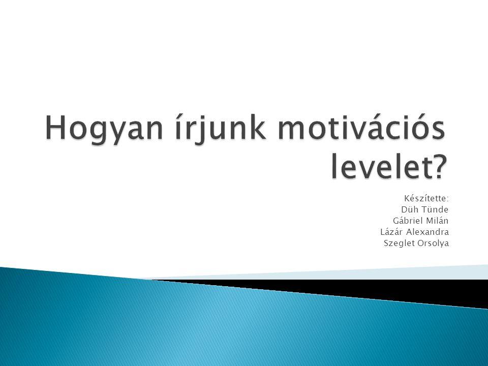  Mi a motivációs levél célja  Hogyan kell kinéznie.
