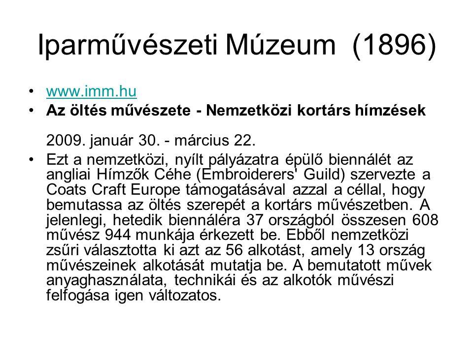 Iparművészeti Múzeum (1896) www.imm.hu Az öltés művészete - Nemzetközi kortárs hímzések 2009. január 30. - március 22. Ezt a nemzetközi, nyílt pályáza