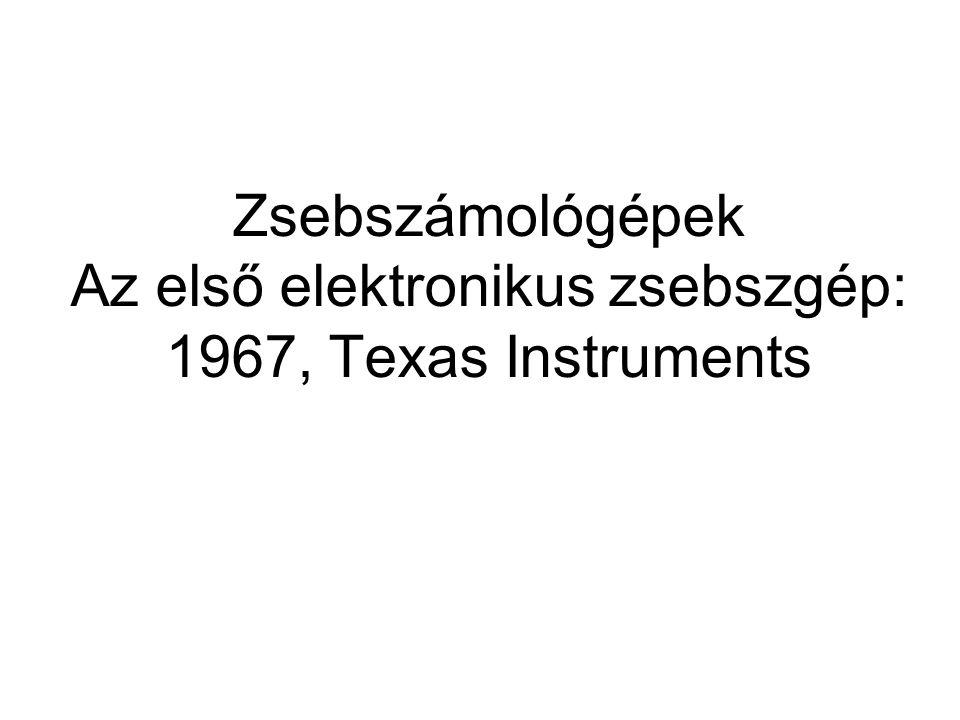 Zsebszámológépek Az első elektronikus zsebszgép: 1967, Texas Instruments