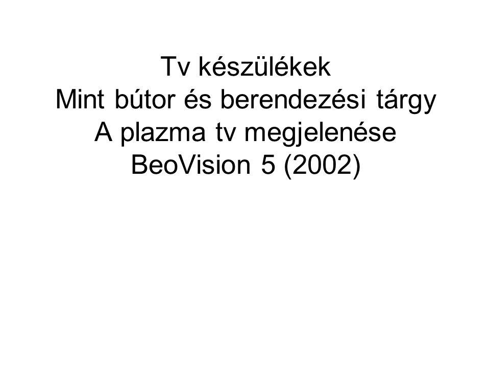 Tv készülékek Mint bútor és berendezési tárgy A plazma tv megjelenése BeoVision 5 (2002)