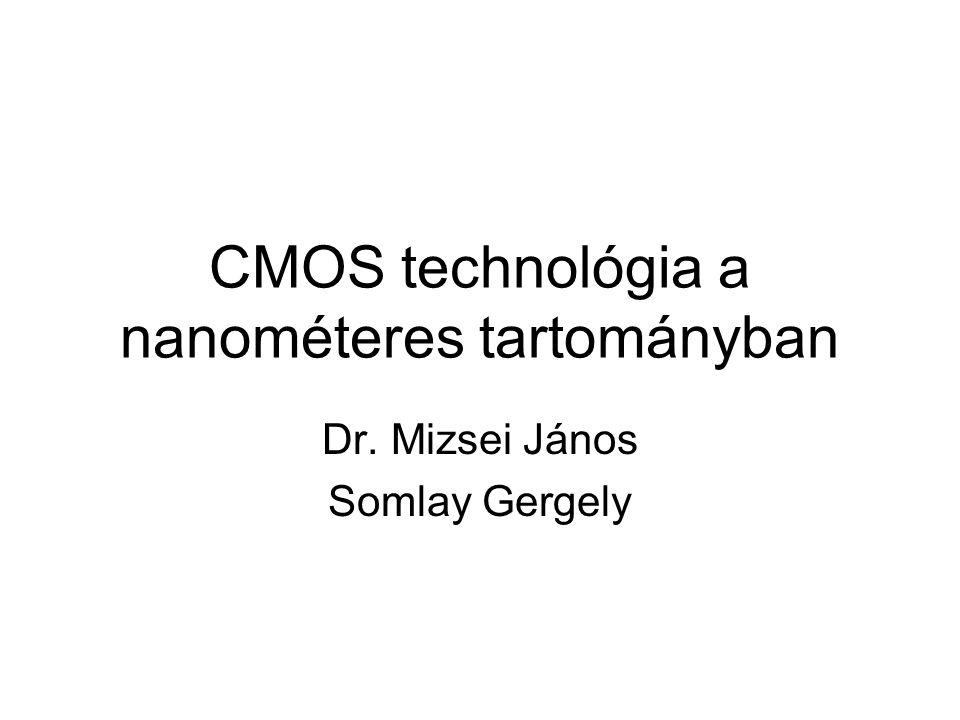 CMOS technológia a nanométeres tartományban Dr. Mizsei János Somlay Gergely