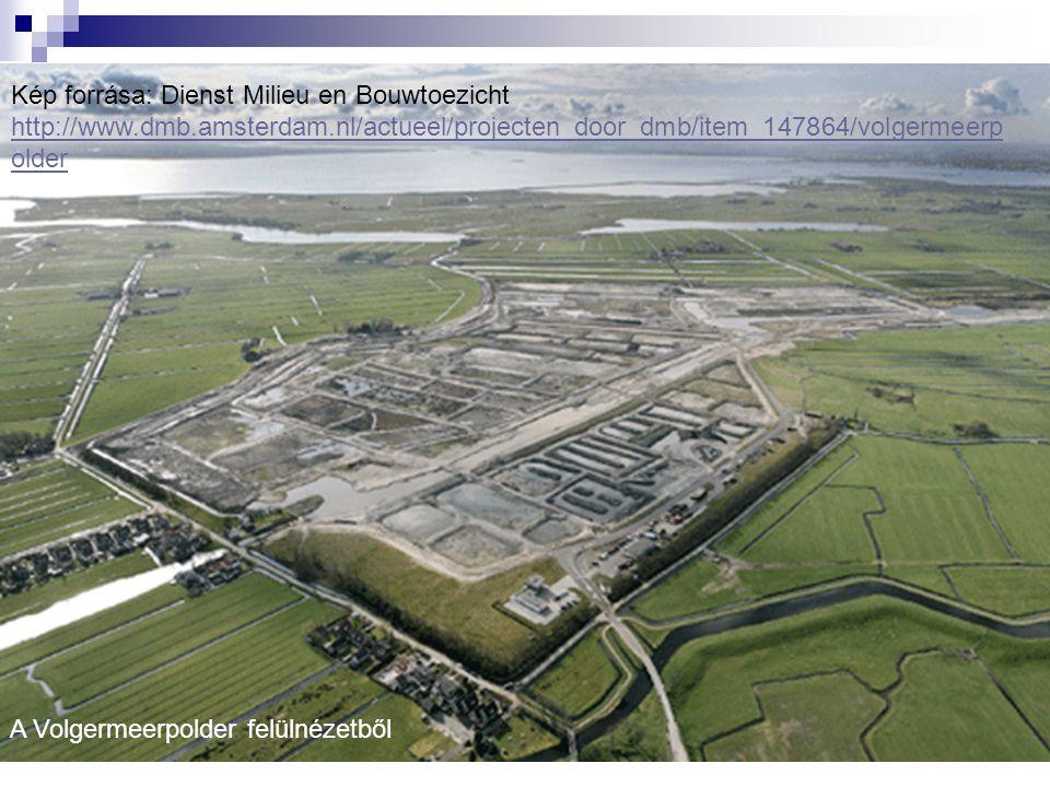 A Volgermeerpolder felülnézetből Kép forrása: Dienst Milieu en Bouwtoezicht http://www.dmb.amsterdam.nl/actueel/projecten_door_dmb/item_147864/volgerm