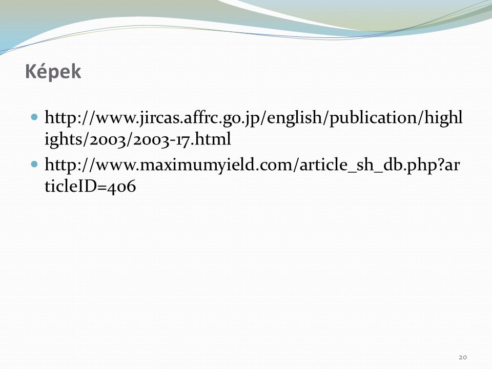http://www.jircas.affrc.go.jp/english/publication/highl ights/2003/2003-17.html http://www.maximumyield.com/article_sh_db.php?ar ticleID=406 20 Képek