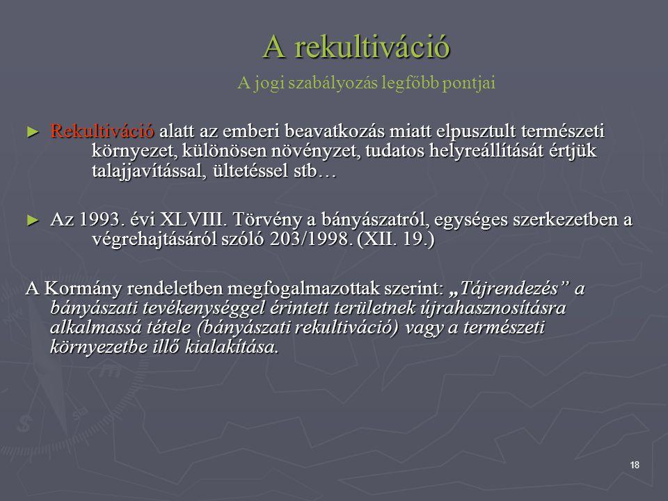 18 A rekultiváció ► Rekultiváció alatt az emberi beavatkozás miatt elpusztult természeti környezet, különösen növényzet, tudatos helyreállítását értjü