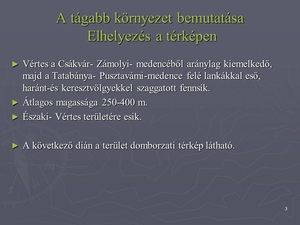 3 A tágabb környezet bemutatása Elhelyezés a térképen ► Vértes a Csákvár- Zámolyi- medencéből aránylag kiemelkedő, majd a Tatabánya- Pusztavámi-medenc
